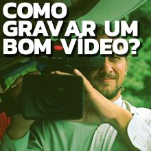 Como Gravar um bom vídeo