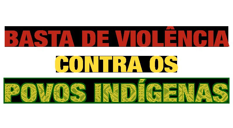 Basta de violência contra os povos indígenas!